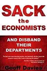 SACK THE ECONOMISTS and disband their departments Kindle Edition