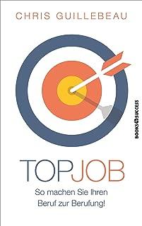 Top-Job: So machen Sie Ihren Beruf zur Berufung! (German Edition)