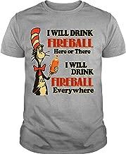 I Will Drink Fireball Everywhere T Shirt, Dr. Seuss Shirt, The Grinch Shirt
