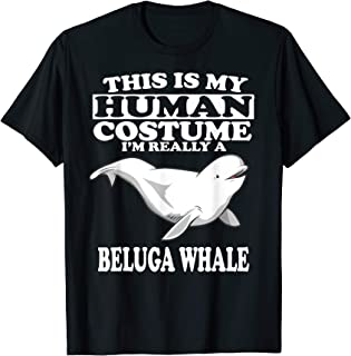 This Is My Human Costume I'm Really A Beluga Whale Gift T-Shirt
