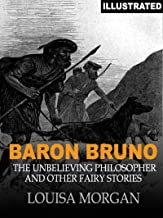 Baron Bruno: The Unbelieving Philosopher and Other Fairy Stories (Illustrated)