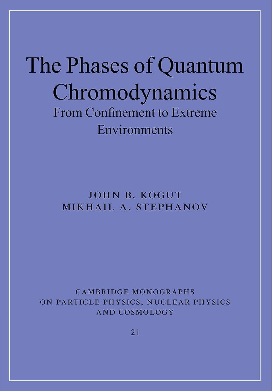 立法これまでブラストThe Phases of Quantum Chromodynamics: From Confinement to Extreme Environments (Cambridge Monographs on Particle Physics, Nuclear Physics and Cosmology)