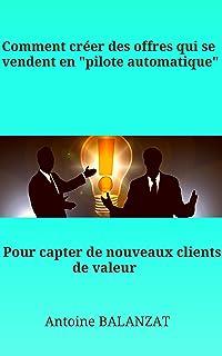 Comment créer un produit d'appel qui se vend en automatique ? (French Edition)