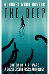 The Deep: An Anthology of Dark Microfiction (Hundred Word Horror) Kindle Edition