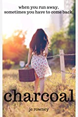 Charcoal: Trust and betrayal. Friendship and relationships. Sometimes when you run away, you have to come back. Stunning contemporary women's fiction. Kindle Edition