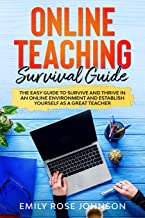 Online Teaching Survival Guide: The Easy Guide to Survive and Thrive in an Online Environment and establish yourself as a Great Teacher