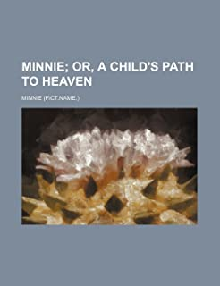 Minnie; Or, a Child's Path to Heaven