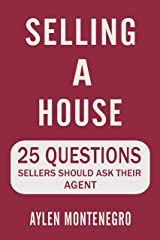 Selling A House: 25 Questions Sellers Should Ask Their Agent Kindle Edition