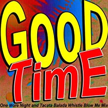 Good Time [Explicit] (One More Night and Tacata Balada Whistle Blow Me Mix)