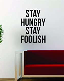 Stay Hungry Stay Foolish Quote Decal Sticker Wall Vinyl Art Words Decor Gift Motivation Steve Jobs Inspirational