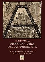 Scaricare Libri Piccola guida dell'apprendista. Storia, leggende, miti e simboli della cultura massonica PDF