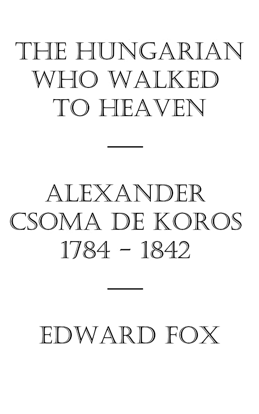 雰囲気間違えた書くThe Hungarian Who Walked to Heaven: Alexander Csoma de Koros: 1784-1842 (English Edition)