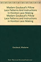 Madam Goubaud's Pillow Lace Patterns And Instructions In Honiton Lace Making Madam Goubaud's Pillow Lace Patterns and Instructions in Honiton Lace Making