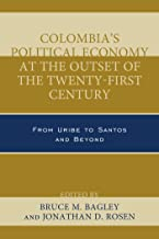 Colombia's Political Economy at the Outset of the Twenty-First Century: From Uribe to Santos and Beyond (Security in the A...