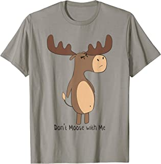 Don't Moose With Me! Funny Grumpy Moose T-Shirt