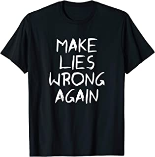 Make Lies Wrong Again Tshirt Sarcastic Enough is Enough Tees