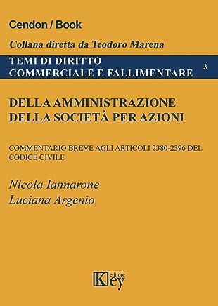 Della amministrazione della società per azioni : Commentario breve agli articoli 2380-2396 del codice civile (TEMI DI DIRITTO COMMERCIALE E FALLIMENTARE Vol. 3)