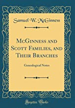 McGinness and Scott Families, and Their Branches: Genealogical Notes (Classic Reprint)