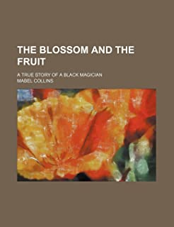 The Blossom and the Fruit; A True Story of a Black Magician