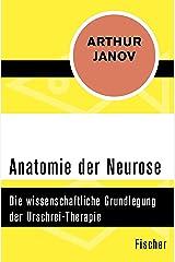 Anatomie der Neurose: Die wissenschaftliche Grundlegung der Urschrei-Therapie (German Edition) Kindle Edition