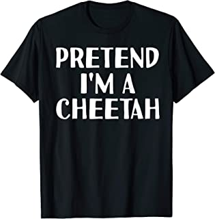 PRETEND I'M A CHEETAH Funny Halloween DIY Costume T-Shirt