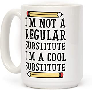 LookHUMAN I'm Not a Regular Substitute, I'm a Cool Substitute White 15 Ounce Ceramic Coffee Mug