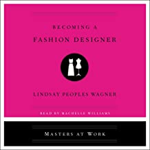 Becoming a Fashion Designer: The Masters at Work Series