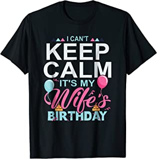 I Cant Keep Calm Its My Wifes Birthday Shirt