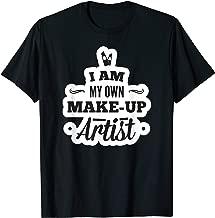 I Am My Own Make-Up Artist Cosmetologist Shirt T-Shirt