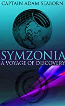 SYMZONIA: A VOYAGE OF DISCOVERY (Science fiction novel of a perilous sea journey to a utopian society in the inner hollow ...