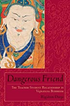 Dangerous Friend: The Teacher-Student Relationship in Vajrayana Buddhism