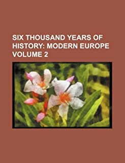 Six Thousand Years of History Volume 2; Modern Europe