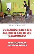 Entrenamiento cardiovascular para perder peso por tu cuenta: Los 72 mejores ejercicios de cardio sin tener que salir a correr o ir al gimnasio (Spanish Edition)
