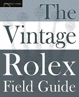 The Vintage Rolex Field Guide: A survival manual for the adventure that is vintage Rolex (Field Guides)