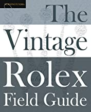 The Vintage Rolex Field Guide: A survival manual for the adventure that is vintage Rolex (Field Guides)