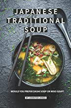 Japanese Traditional Soup: Would You Prefer Dashi Soup or Miso Soup?