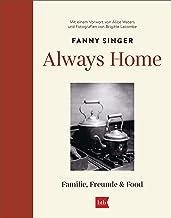 Always Home: Familie, Freunde & Food - Mit einem Vorwort von Alice Waters und Fotografien von Brigitte Lacombe (German Edi...