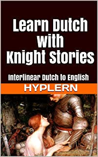 Learn Dutch with Knight Stories: Interlinear Dutch to English (Learn Dutch with Interlinear Stories for Beginners and Adva...