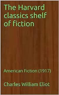 The Harvard classics shelf of fiction: American Fiction (1917)