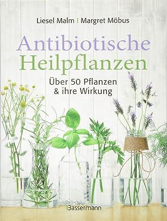 Antibiotische Heilpflanzen Über 50 Pflanzen und ihre Wirkung by Liesel Malm