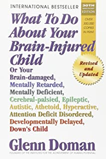 What to Do about Your Brain-Injured Child: Or Your Brain-Damaged, Mentally Retarded, Mentally Deficient, Cerebral-Palsied,...