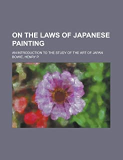 On the Laws of Japanese Painting; An Introduction to the Study of the Art of Japan