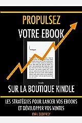 Propulsez votre ebook sur la boutique Kindle: Les stratégies pour lancer vos ebooks et développer vos ventes (Ecrivain professionnel t. 3) Format Kindle