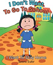 I Don't Want to Go to School: I Want to Stay Home