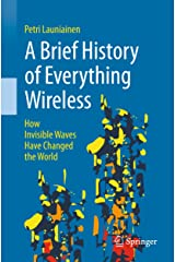 A Brief History of Everything Wireless: How Invisible Waves Have Changed the World Kindle Edition