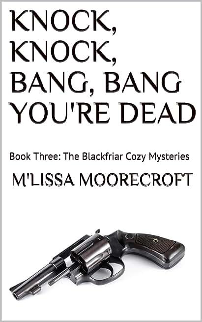 KNOCK, KNOCK, BANG, BANG YOU'RE DEAD: Book Three: The Blackfriar Cozy Mysteries (English Edition)