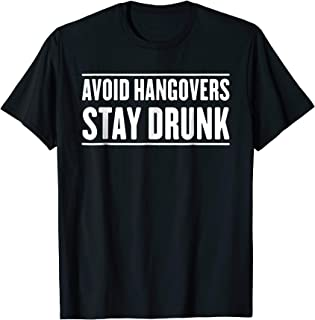 Best Mens Avoid hangovers stay drunk t-shirt Review