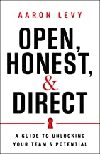 Open, Honest, and Direct: A Guide to Unlocking Your Team's Potential