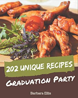 202 Unique Graduation Party Recipes: Home Cooking Made Easy with Graduation Party Cookbook!