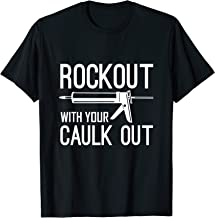 Rock Out With Your Caulk Out - Funny Construction Worker T-Shirt